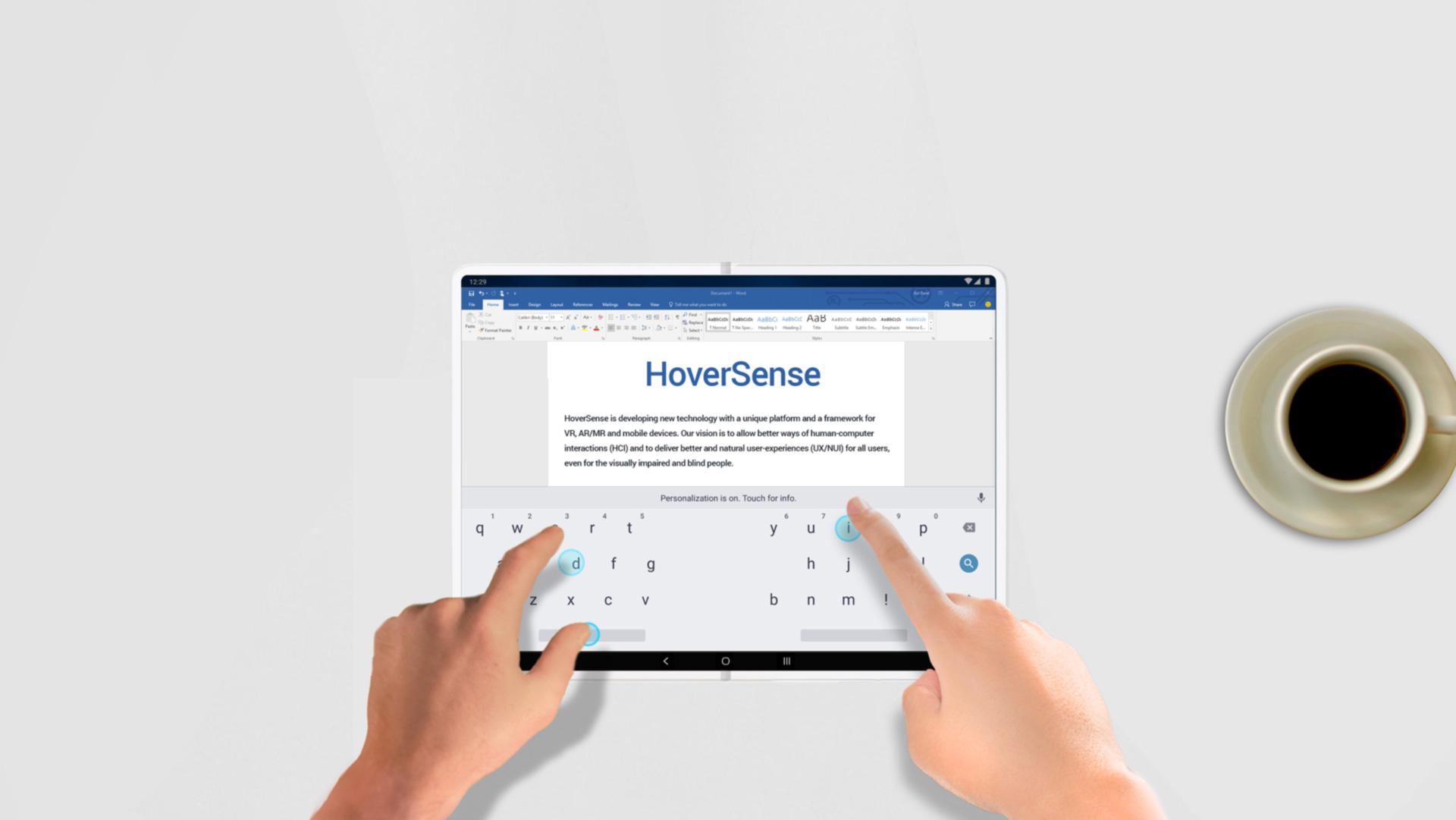 Simply work on your device and enjoy realistic tactile-feedback with virtual keyboards, and be productive.